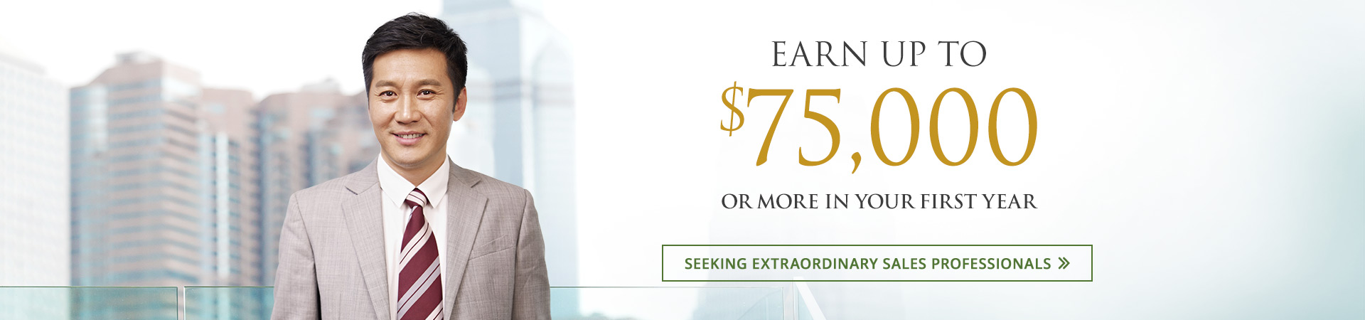 Earn up to $75,000 or more your first year